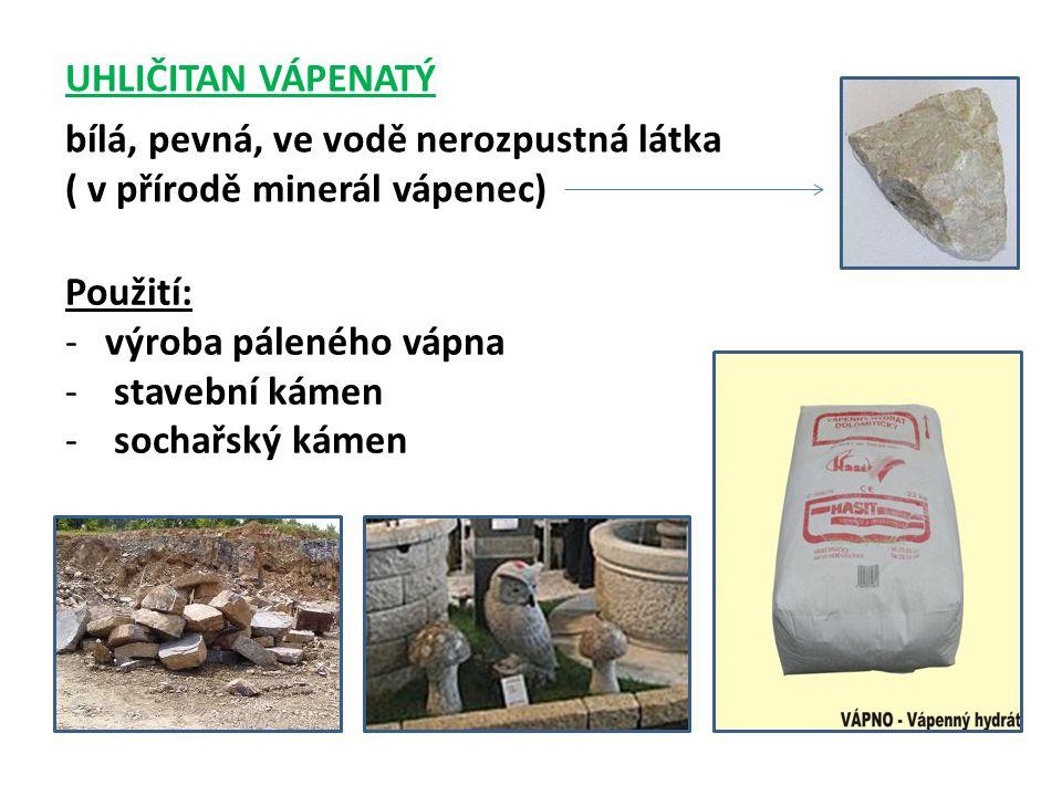 UHLIČITAN VÁPENATÝ bílá, pevná, ve vodě nerozpustná látka ( v přírodě minerál vápenec) Použití: -výroba páleného vápna - stavební kámen - sochařský ká