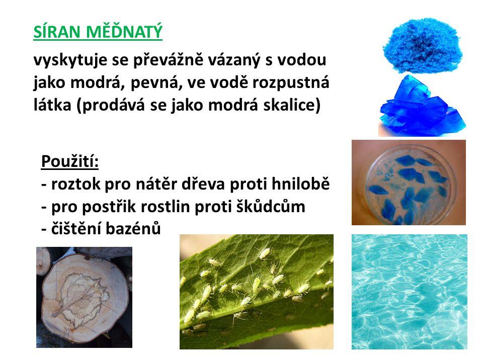 SÍRAN MĚĎNATÝ vyskytuje se převážně vázaný s vodou jako modrá, pevná, ve vodě rozpustná látka (prodává se jako modrá skalice) Použití: - roztok pro ná