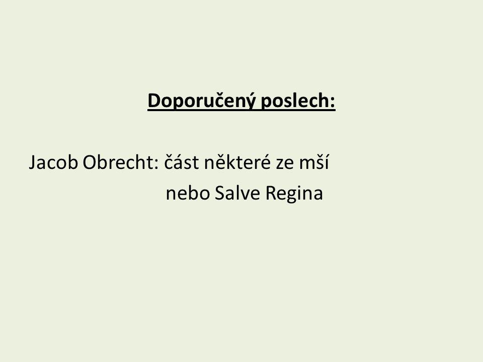 Doporučený poslech: Jacob Obrecht: část některé ze mší nebo Salve Regina