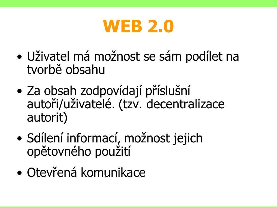 WEB 2.0 Uživatel má možnost se sám podílet na tvorbě obsahu Za obsah zodpovídají příslušní autoři/uživatelé. (tzv. decentralizace autorit) Sdílení inf