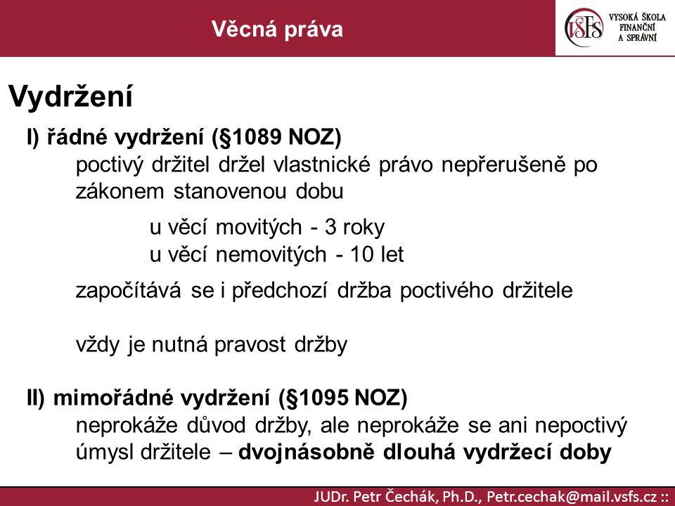 JUDr. Petr Čechák, Ph.D., Petr.cechak@mail.vsfs.cz :: Věcná práva Vydržení I) řádné vydržení (§1089 NOZ) poctivý držitel držel vlastnické právo nepřer