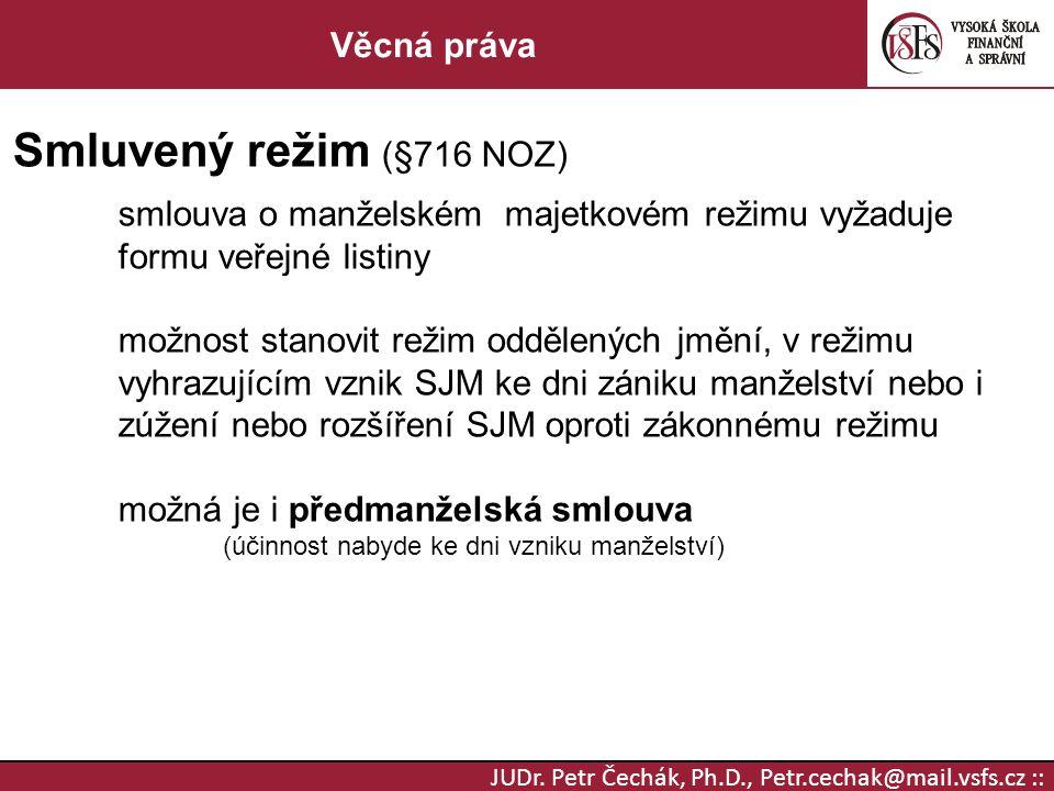 JUDr. Petr Čechák, Ph.D., Petr.cechak@mail.vsfs.cz :: Věcná práva Smluvený režim (§716 NOZ) smlouva o manželském majetkovém režimu vyžaduje formu veře