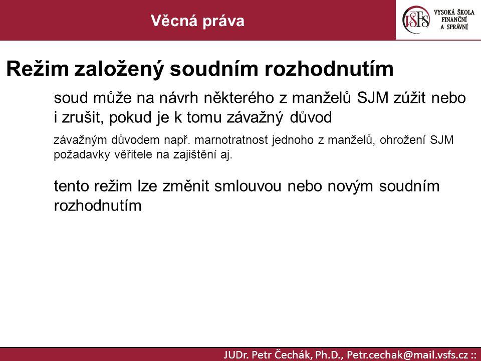 JUDr. Petr Čechák, Ph.D., Petr.cechak@mail.vsfs.cz :: Věcná práva Režim založený soudním rozhodnutím soud může na návrh některého z manželů SJM zúžit