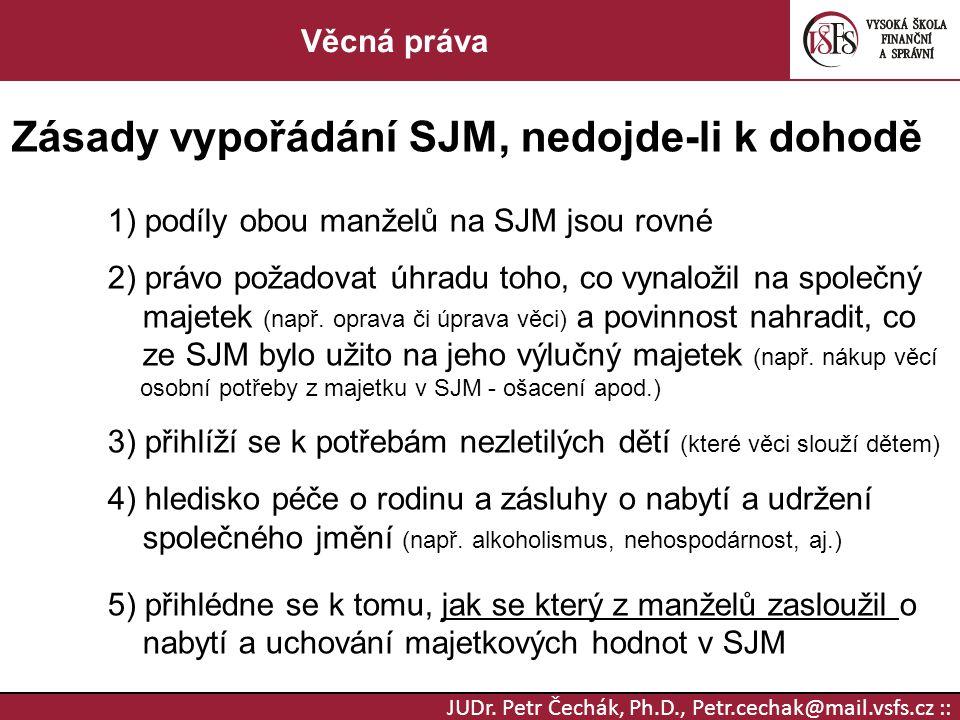 JUDr. Petr Čechák, Ph.D., Petr.cechak@mail.vsfs.cz :: Věcná práva Zásady vypořádání SJM, nedojde-li k dohodě 1) podíly obou manželů na SJM jsou rovné