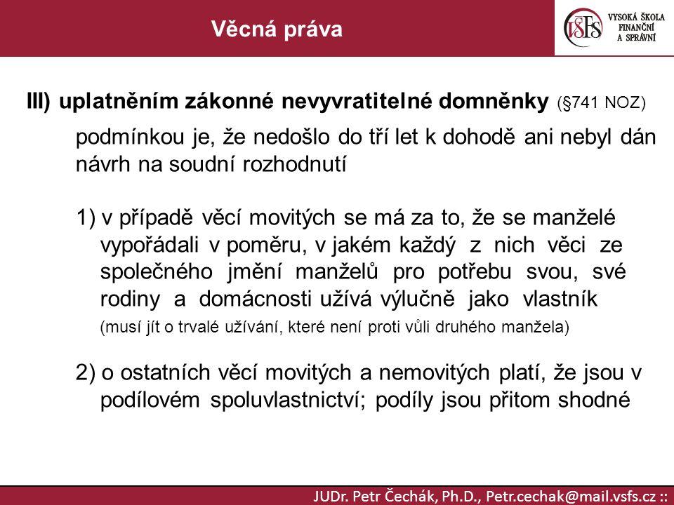JUDr. Petr Čechák, Ph.D., Petr.cechak@mail.vsfs.cz :: Věcná práva III) uplatněním zákonné nevyvratitelné domněnky (§741 NOZ) podmínkou je, že nedošlo