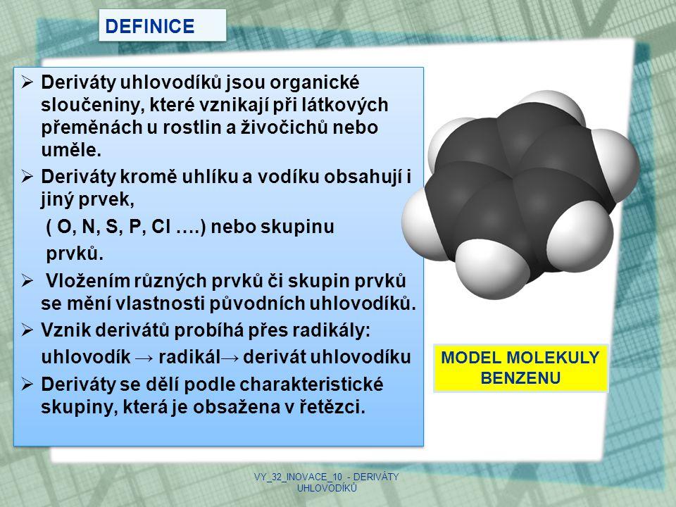 DEFINICE  Deriváty uhlovodíků jsou organické sloučeniny, které vznikají při látkových přeměnách u rostlin a živočichů nebo uměle.  Deriváty kromě uh