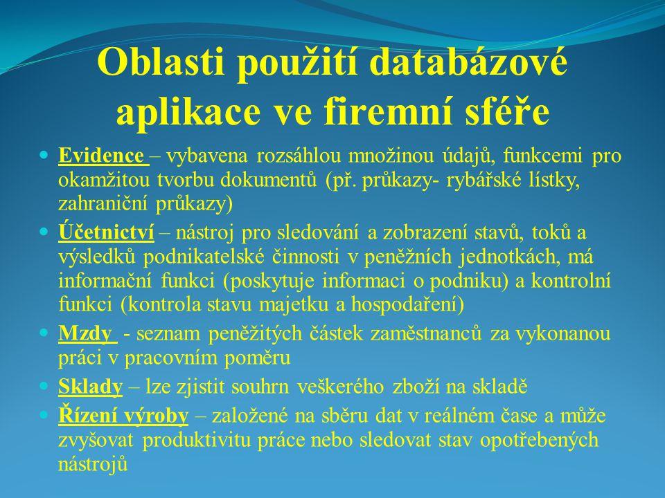 Oblasti použití databázové aplikace ve firemní sféře Evidence – vybavena rozsáhlou množinou údajů, funkcemi pro okamžitou tvorbu dokumentů (př. průkaz