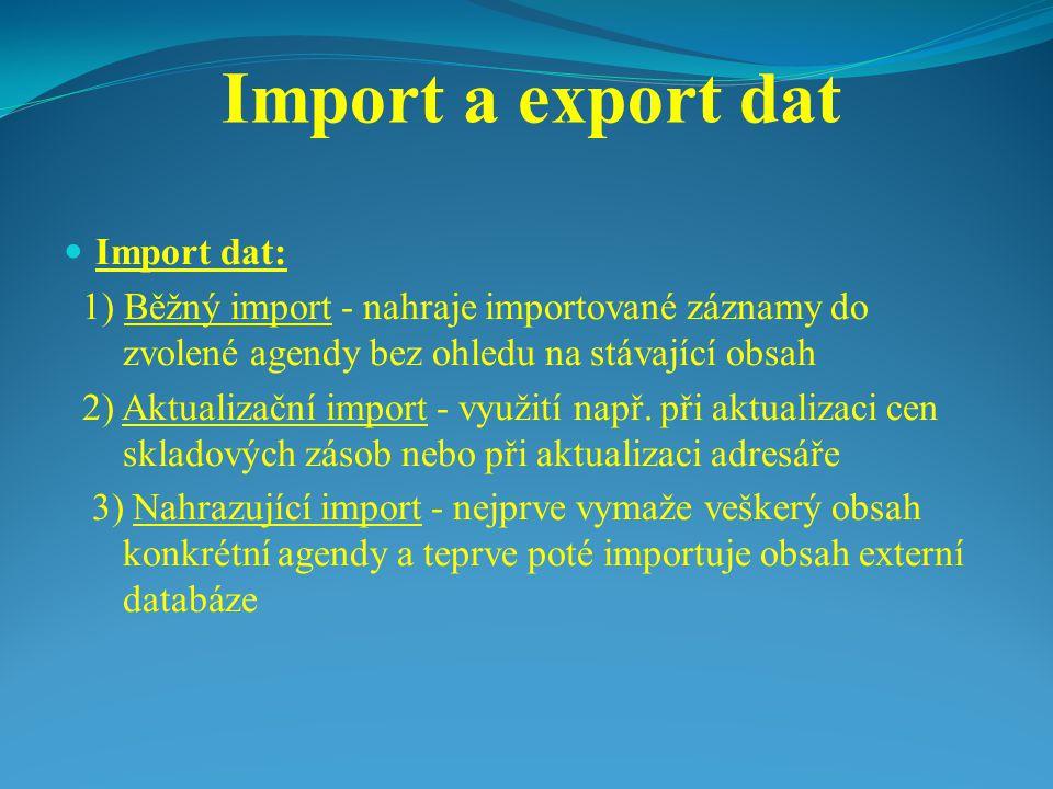 Import a export dat Import dat: 1) Běžný import - nahraje importované záznamy do zvolené agendy bez ohledu na stávající obsah 2) Aktualizační import -