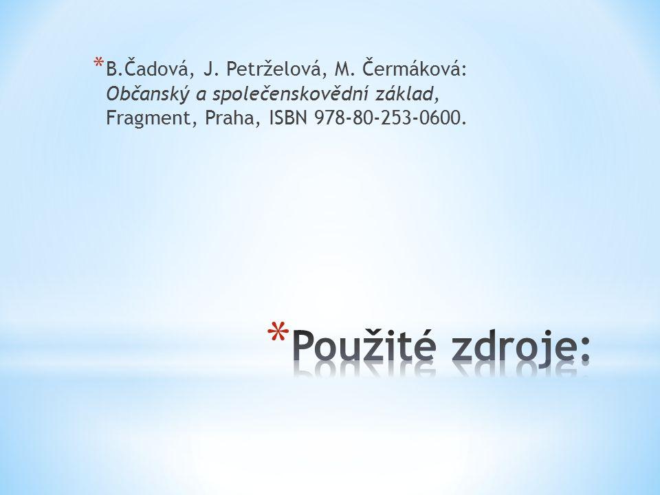* B.Čadová, J. Petrželová, M. Čermáková: Občanský a společenskovědní základ, Fragment, Praha, ISBN 978-80-253-0600.