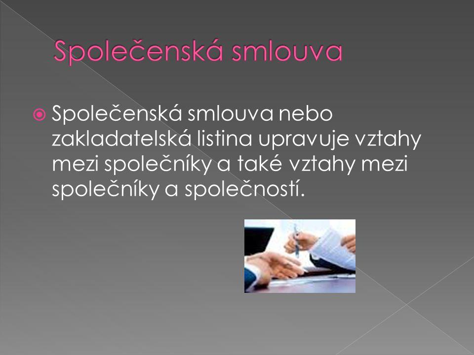  Společenská smlouva nebo zakladatelská listina upravuje vztahy mezi společníky a také vztahy mezi společníky a společností.