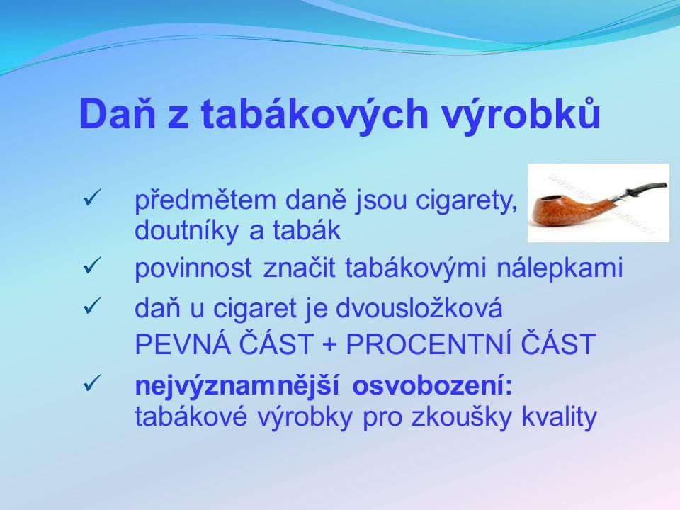 Daň z tabákových výrobků předmětem daně jsou cigarety, doutníky a tabák povinnost značit tabákovými nálepkami daň u cigaret je dvousložková PEVNÁ ČÁST + PROCENTNÍ ČÁST nejvýznamnější osvobození: tabákové výrobky pro zkoušky kvality