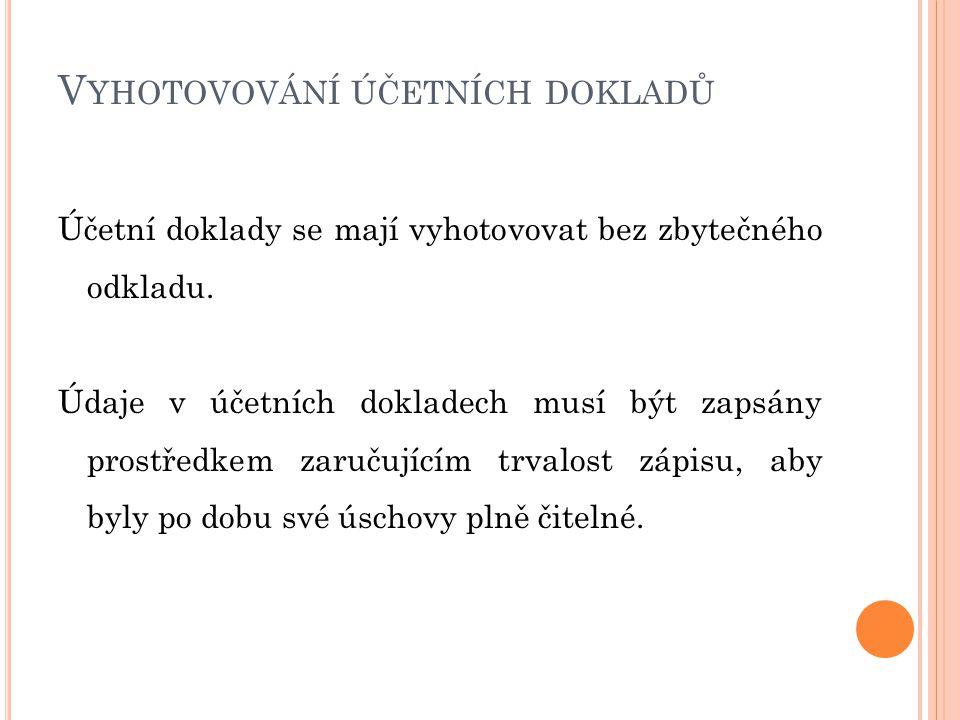 V YHOTOVOVÁNÍ ÚČETNÍCH DOKLADŮ Účetní doklady se mají vyhotovovat bez zbytečného odkladu.