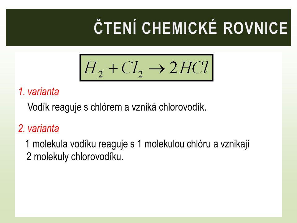 1. varianta Vodík reaguje s chlórem a vzniká chlorovodík. 2. varianta 1 molekula vodíku reaguje s 1 molekulou chlóru a vznikají 2 molekuly chlorovodík