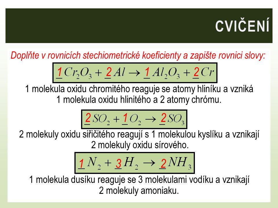 Doplňte v rovnicích stechiometrické koeficienty a zapište rovnici slovy: 1 molekula oxidu chromitého reaguje se atomy hliníku a vzniká 1 molekula oxid