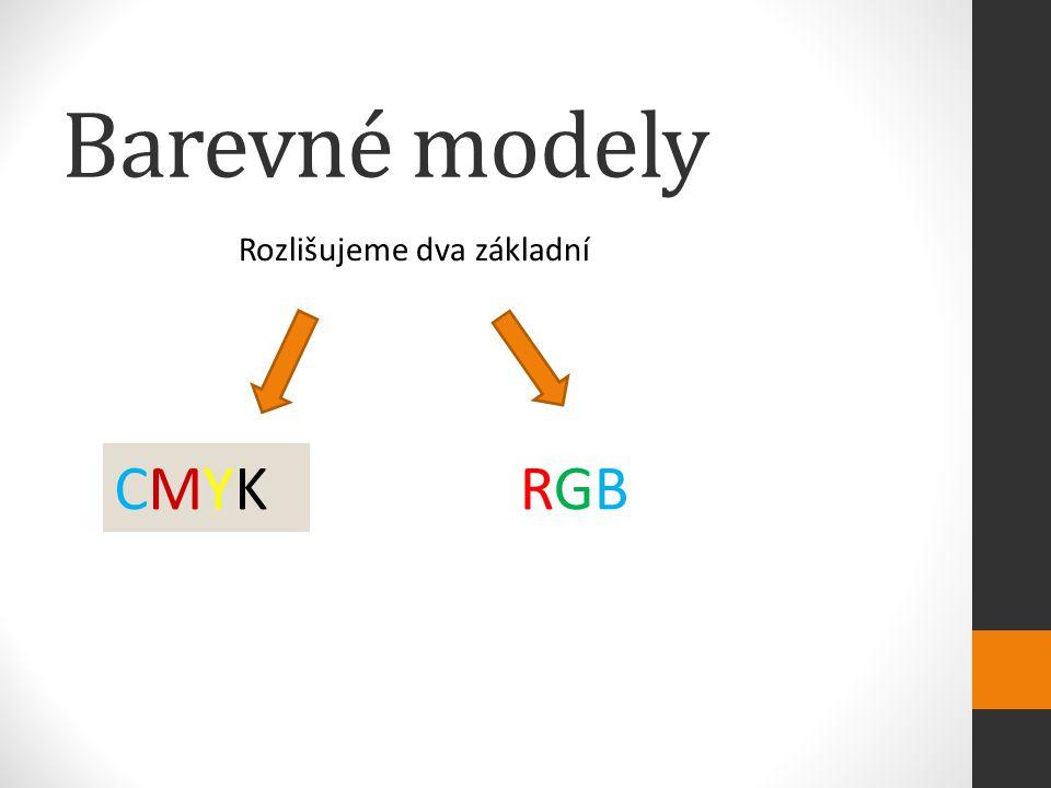 Barevné modely Rozlišujeme dva základní CMYKCMYKRGBRGB