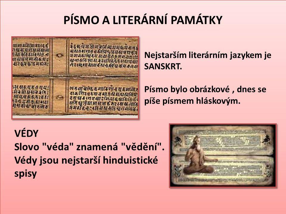PÍSMO A LITERÁRNÍ PAMÁTKY Nejstarším literárním jazykem je SANSKRT. Písmo bylo obrázkové, dnes se píše písmem hláskovým. VÉDY Slovo