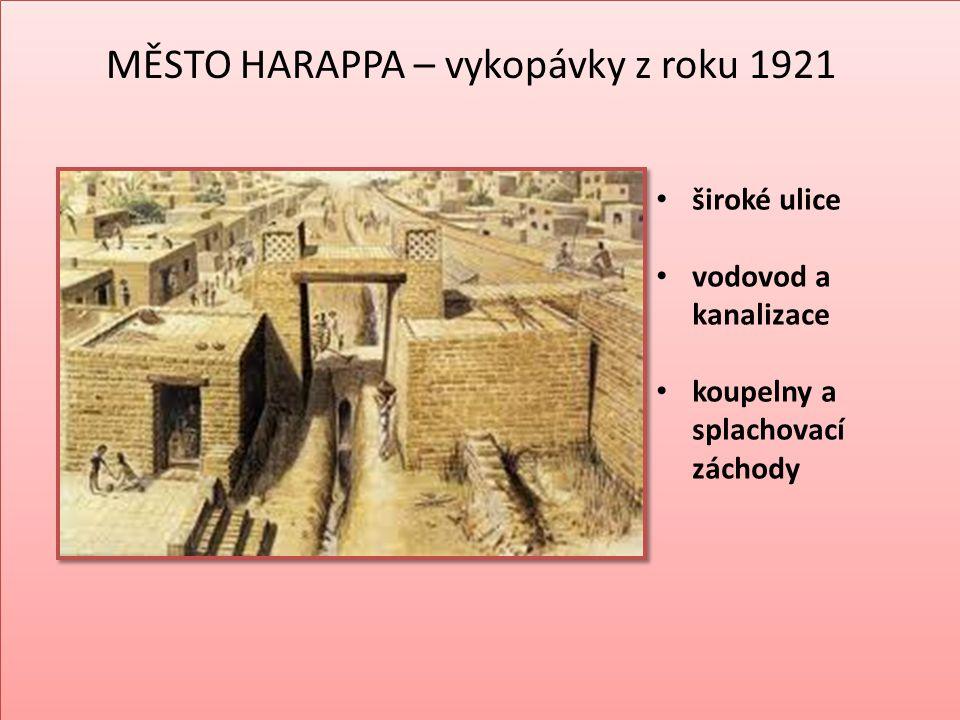 MĚSTO HARAPPA – vykopávky z roku 1921 široké ulice vodovod a kanalizace koupelny a splachovací záchody