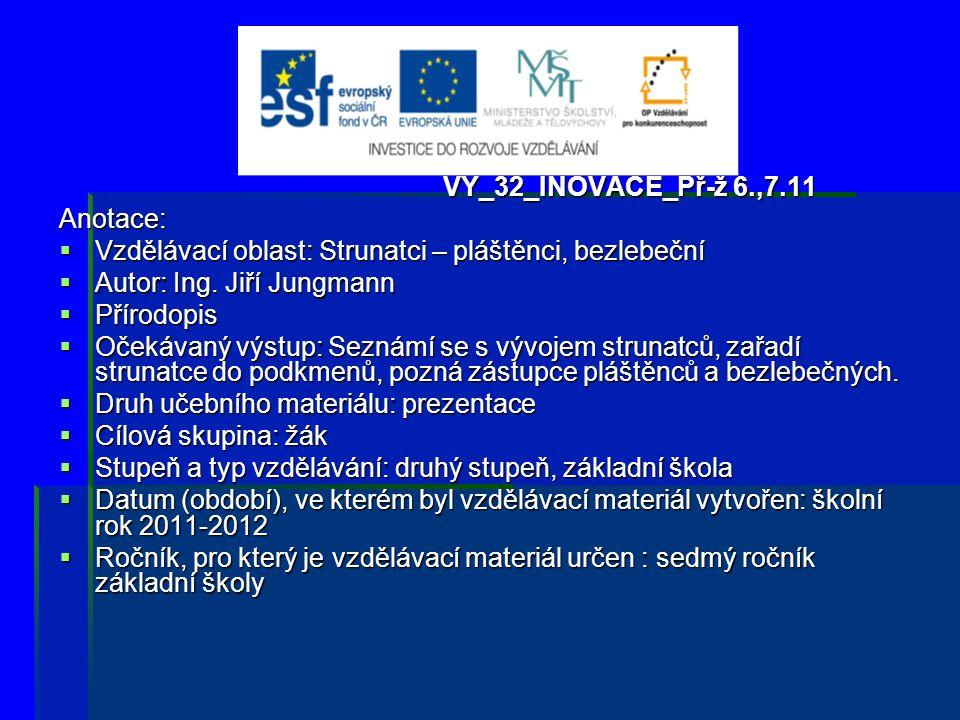 VY_32_INOVACE_Př-ž 6.,7.11 Anotace:  Vzdělávací oblast: Strunatci – pláštěnci, bezlebeční  Autor: Ing. Jiří Jungmann  Přírodopis  Očekávaný výstup