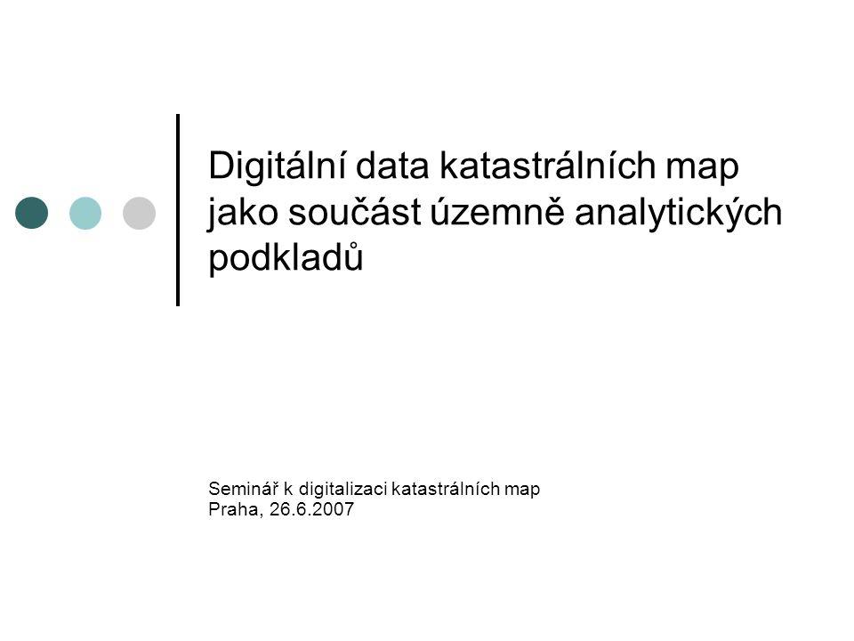 Digitální data katastrálních map jako součást územně analytických podkladů Seminář k digitalizaci katastrálních map Praha, 26.6.2007