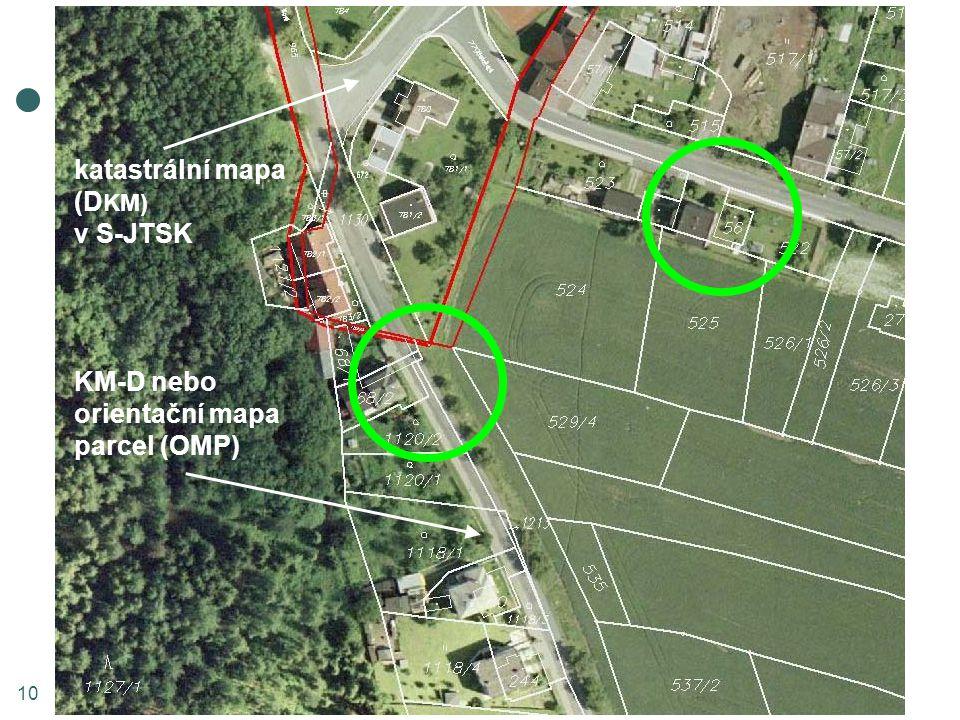 KM-D nebo orientační mapa parcel (OMP) 10 katastrální mapa (D KM) v S-JTSK