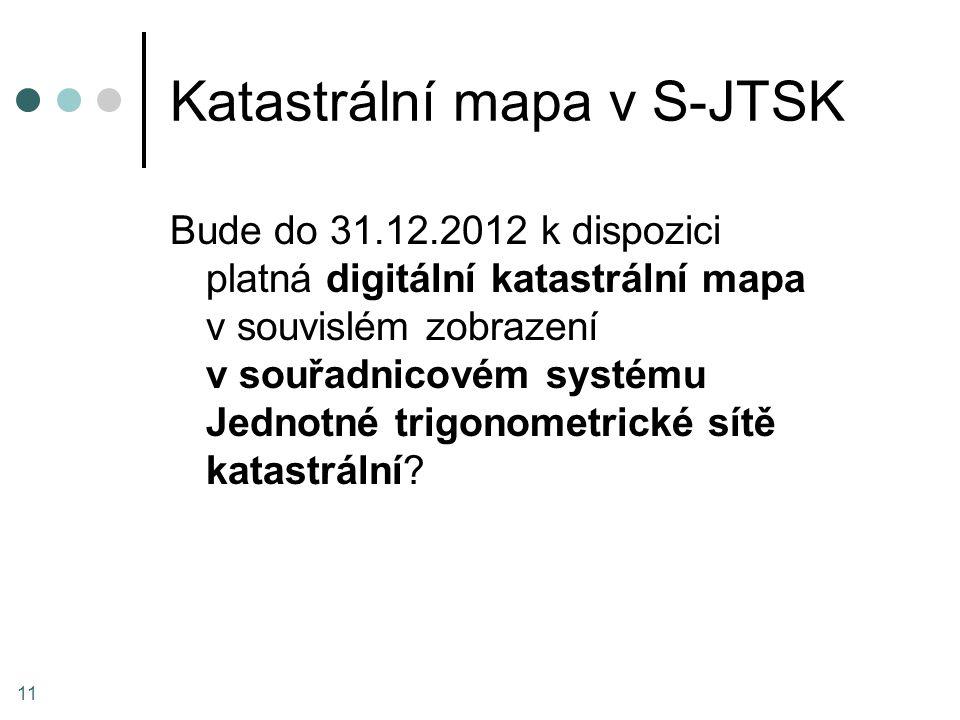 Katastrální mapa v S-JTSK Bude do 31.12.2012 k dispozici platná digitální katastrální mapa v souvislém zobrazení v souřadnicovém systému Jednotné trig
