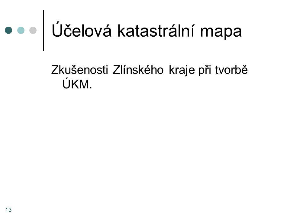 Účelová katastrální mapa Zkušenosti Zlínského kraje při tvorbě ÚKM. 13