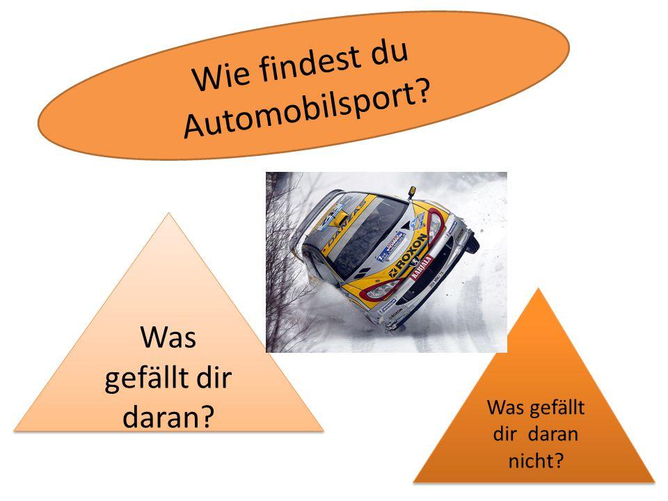 Wie findest du Automobilsport? Was gefällt dir daran? Was gefällt dir daran nicht?