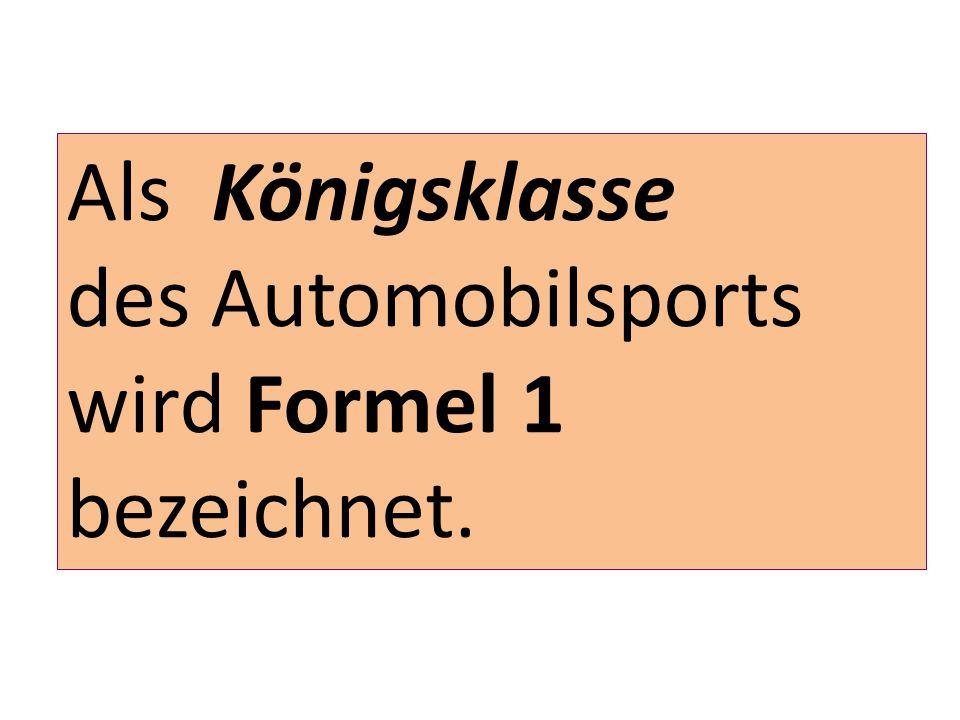 Als Königsklasse des Automobilsports wird Formel 1 bezeichnet.