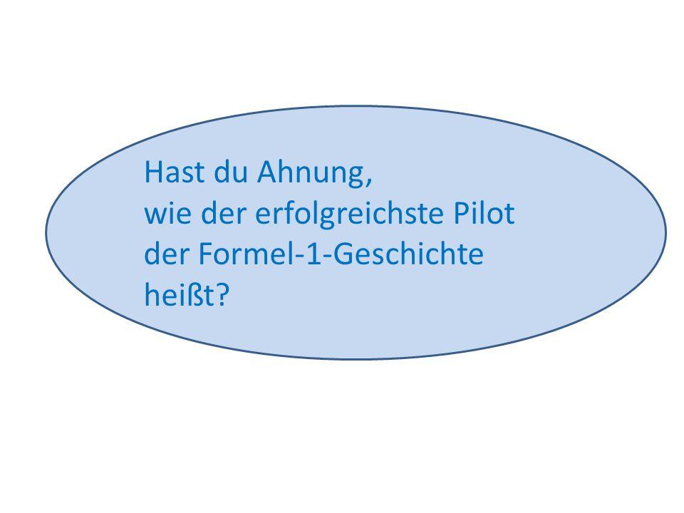 Hast du Ahnung, wie der erfolgreichste Pilot der Formel-1-Geschichte heißt?