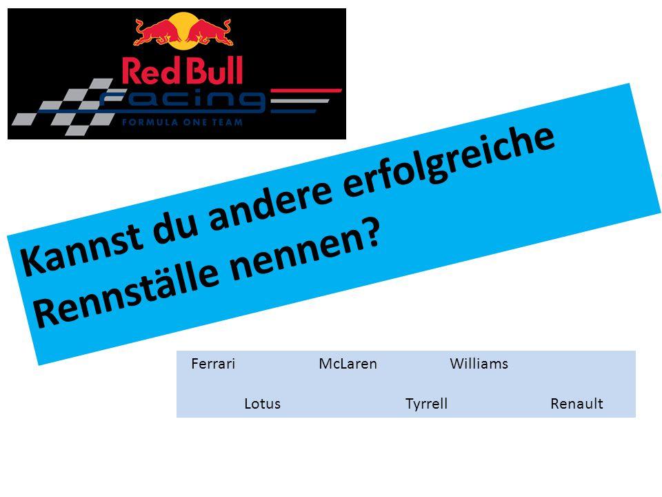 Kannst du andere erfolgreiche Rennställe nennen? Ferrari McLaren Williams Lotus Tyrrell Renault