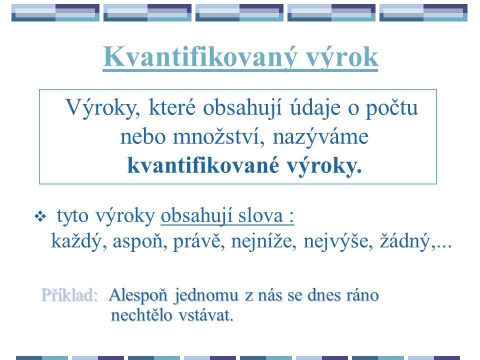 Negace výroku: Negace výroku V je výrok, který popírá tvrzení výroku V.