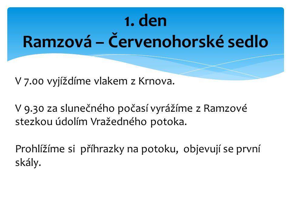 1. den Ramzová – Červenohorské sedlo V 7.00 vyjíždíme vlakem z Krnova. V 9.30 za slunečného počasí vyrážíme z Ramzové stezkou údolím Vražedného potoka