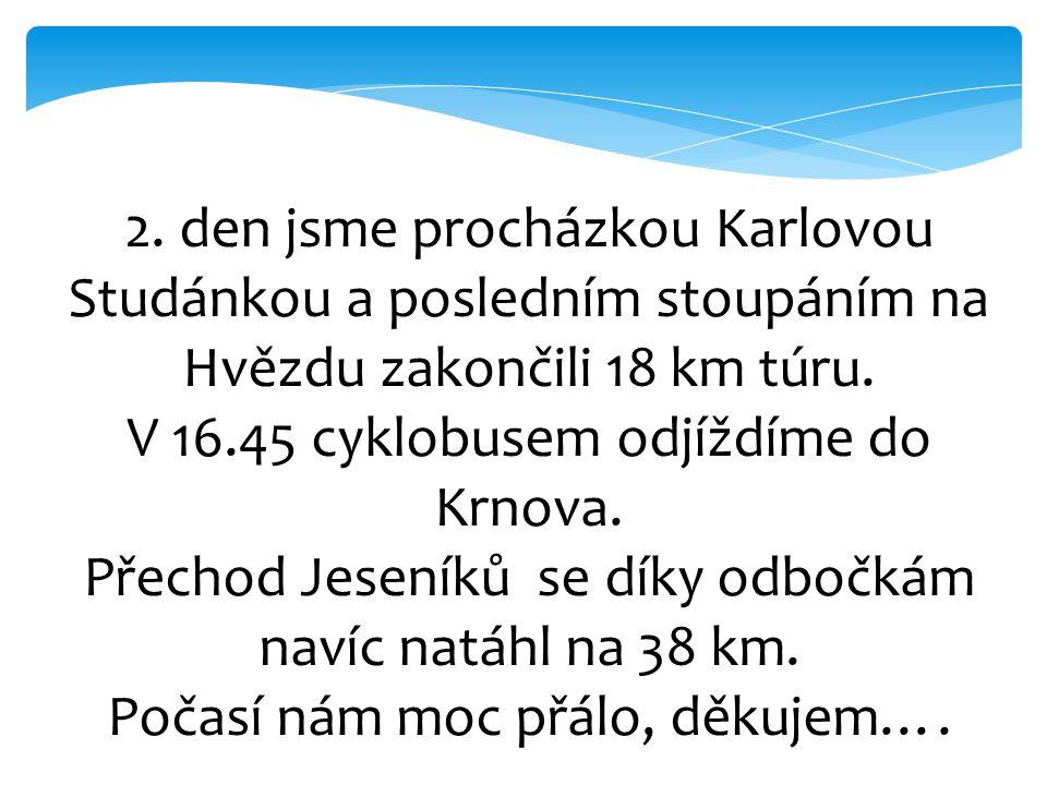 2. den jsme procházkou Karlovou Studánkou a posledním stoupáním na Hvězdu zakončili 18 km túru. V 16.45 cyklobusem odjíždíme do Krnova. Přechod Jesení