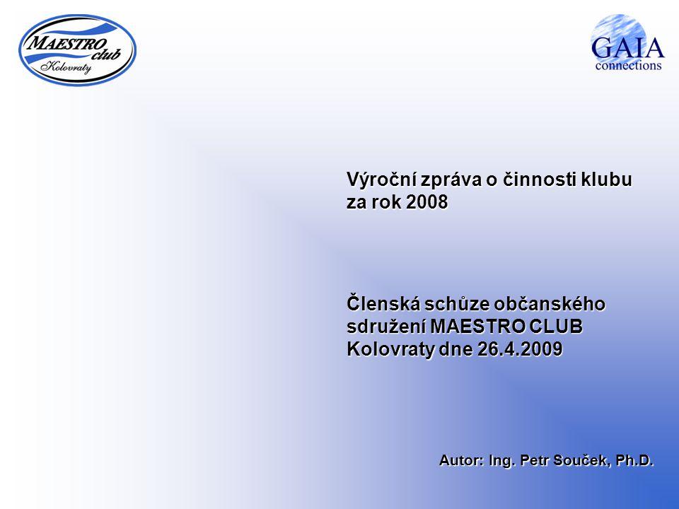 Výroční zpráva o činnosti klubu za rok 2008 Členská schůze občanského sdružení MAESTRO CLUB Kolovraty dne 26.4.2009 Autor: Ing.