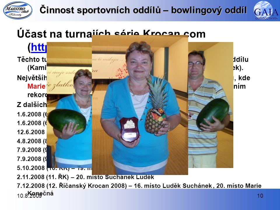 10.8.200910 Činnost sportovních oddílů – bowlingový oddíl Účast na turnajích série Krocan.com (http://www.krocan.com/)http://www.krocan.com/ Těchto tu