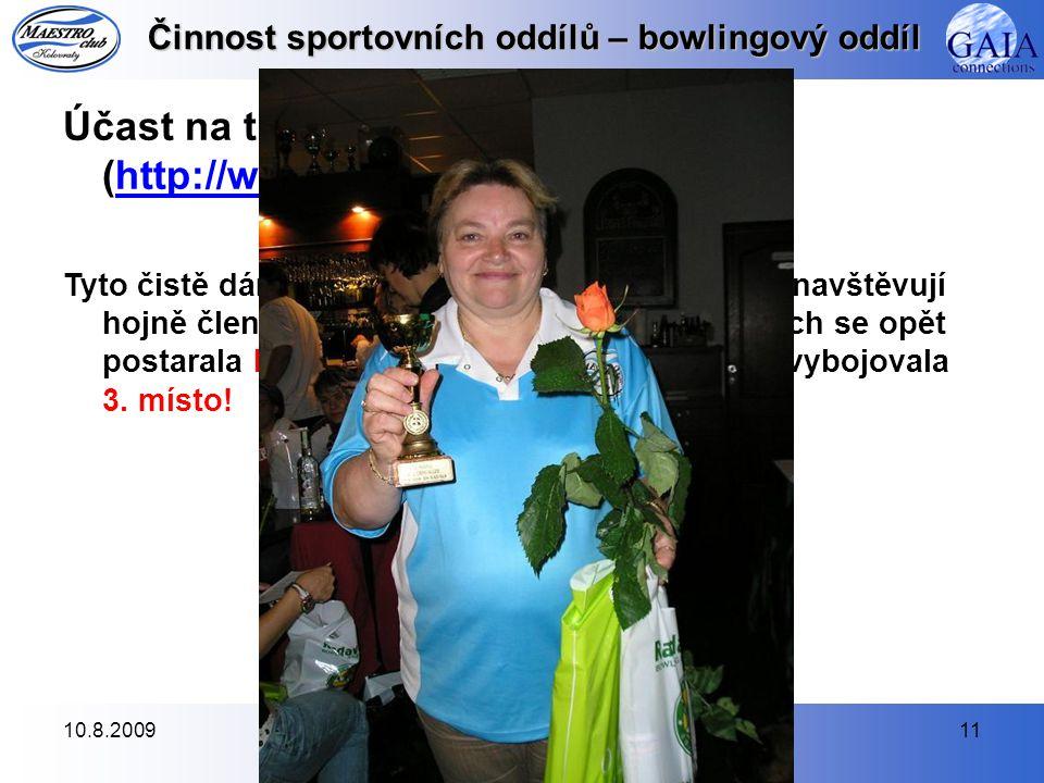 10.8.200911 Činnost sportovních oddílů – bowlingový oddíl Účast na turnajích série Večerní Růže (http://www.radava.cz)http://www.radava.cz Tyto čistě dámské turnaje (hraje se tzv.