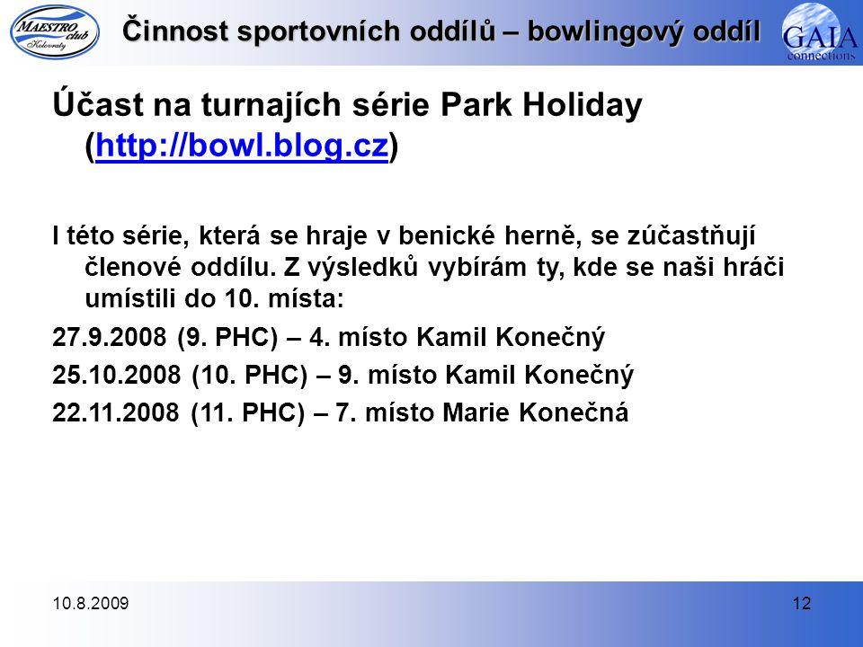 10.8.200912 Činnost sportovních oddílů – bowlingový oddíl Účast na turnajích série Park Holiday (http://bowl.blog.cz)http://bowl.blog.cz I této série, která se hraje v benické herně, se zúčastňují členové oddílu.