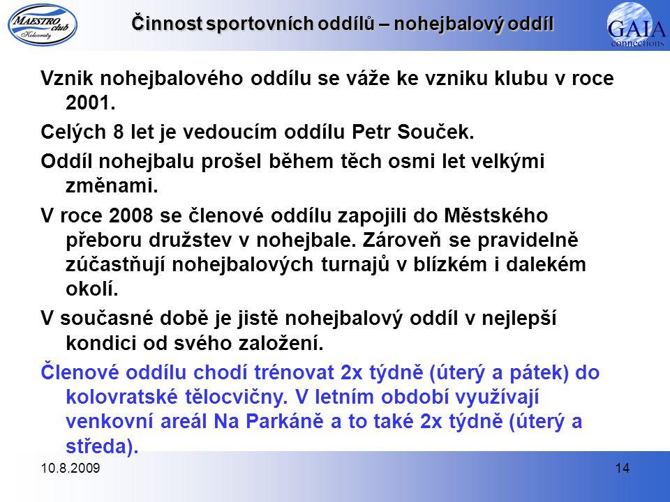 10.8.200914 Činnost sportovních oddílů – nohejbalový oddíl Vznik nohejbalového oddílu se váže ke vzniku klubu v roce 2001.