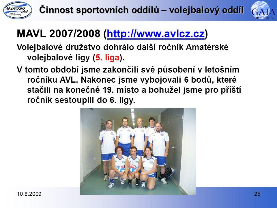 10.8.200925 Činnost sportovních oddílů – volejbalový oddíl MAVL 2007/2008 (http://www.avlcz.cz)http://www.avlcz.cz Volejbalové družstvo dohrálo další ročník Amatérské volejbalové ligy (5.