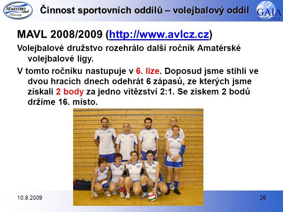 10.8.200926 Činnost sportovních oddílů – volejbalový oddíl MAVL 2008/2009 (http://www.avlcz.cz)http://www.avlcz.cz Volejbalové družstvo rozehrálo další ročník Amatérské volejbalové ligy.