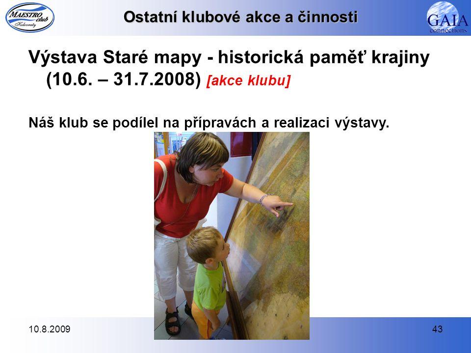 10.8.200943 Ostatní klubové akce a činnosti Výstava Staré mapy - historická paměť krajiny (10.6.