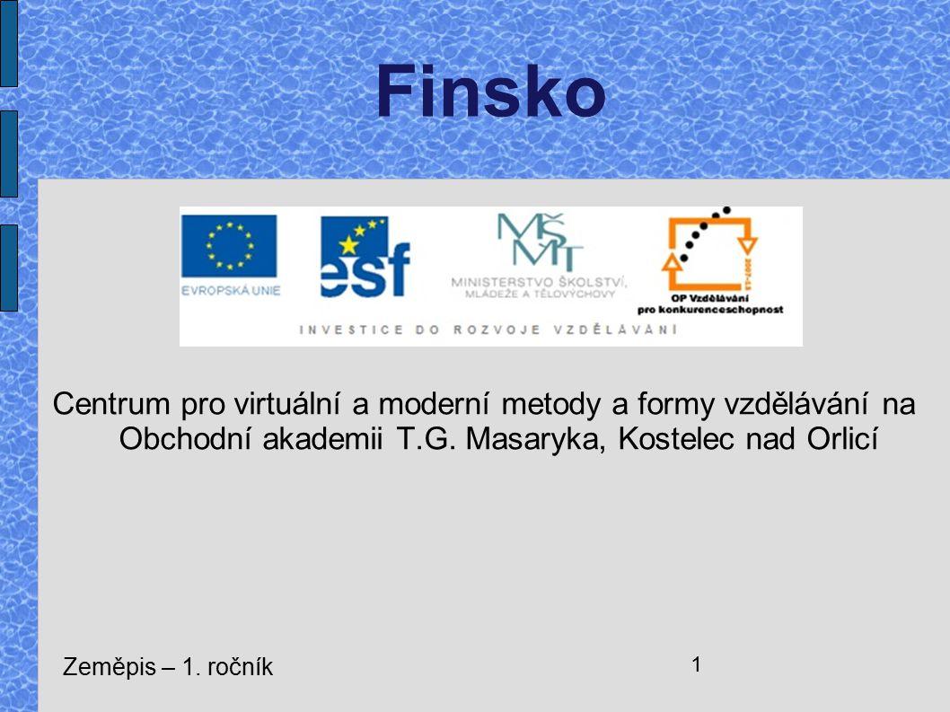 Centrum pro virtuální a moderní metody a formy vzdělávání na Obchodní akademii T.G. Masaryka, Kostelec nad Orlicí Zeměpis – 1. ročník 1 Finsko
