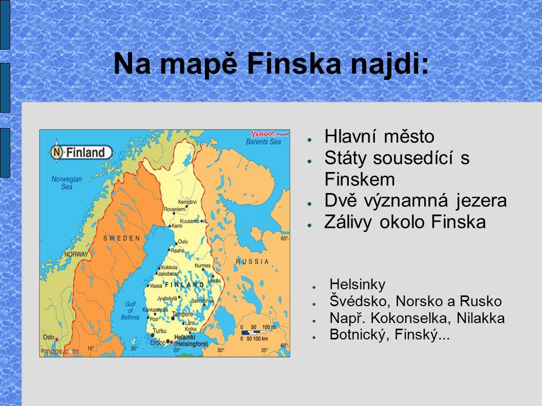 Na mapě Finska najdi: ● Hlavní město ● Státy sousedící s Finskem ● Dvě významná jezera ● Zálivy okolo Finska ● Helsinky ● Švédsko, Norsko a Rusko ● Na