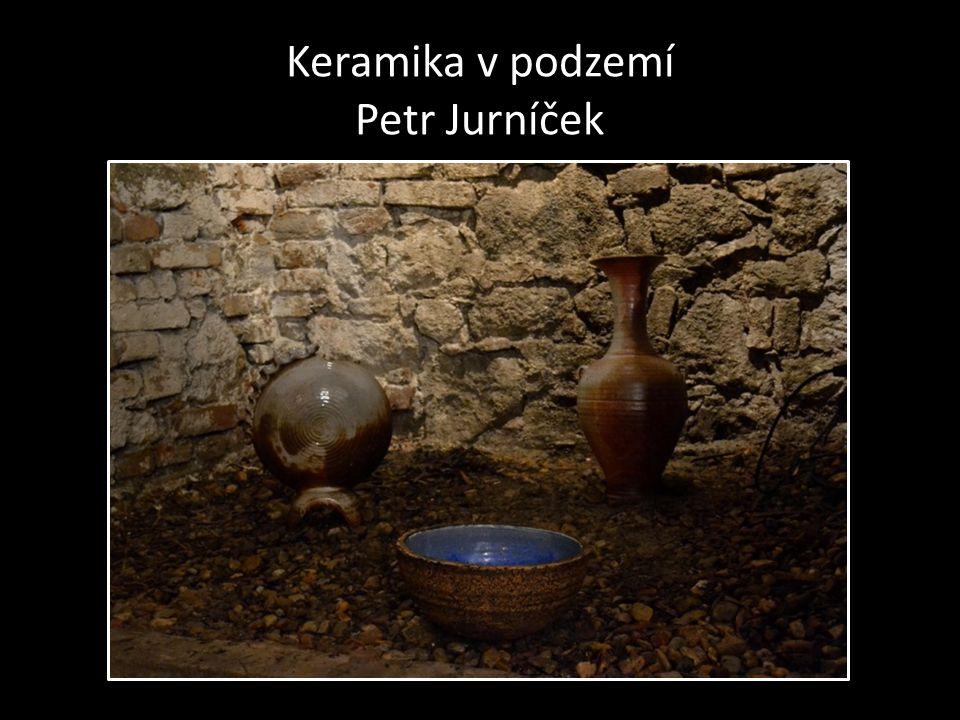 Keramika v podzemí Petr Jurníček
