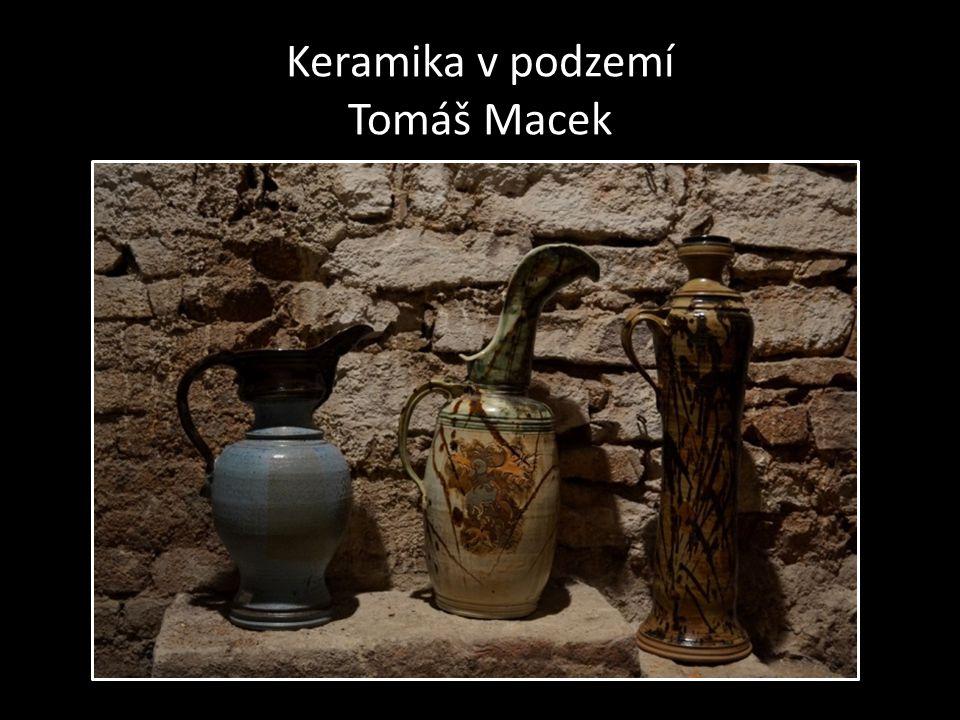 Keramika v podzemí Tomáš Macek