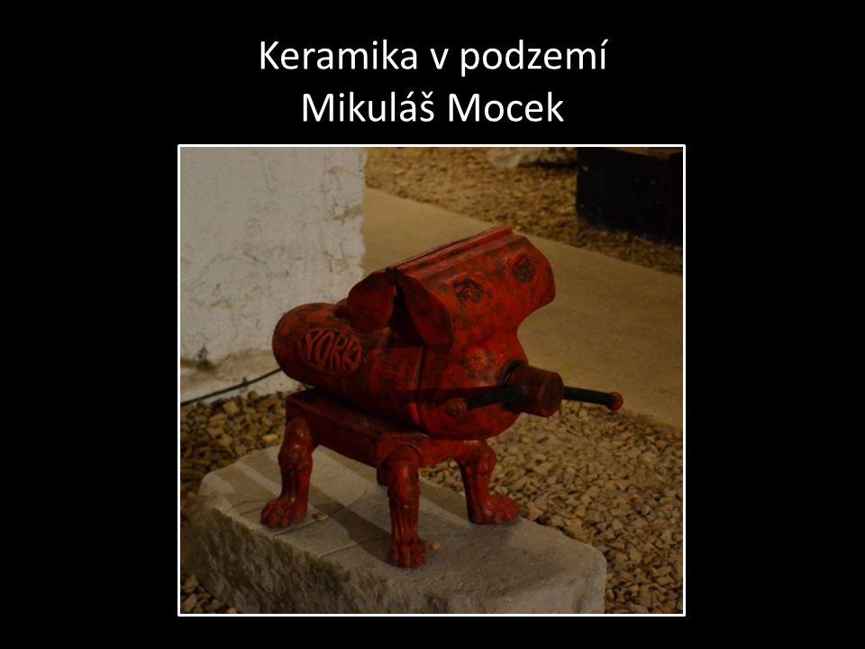 Keramika v podzemí Mikuláš Mocek