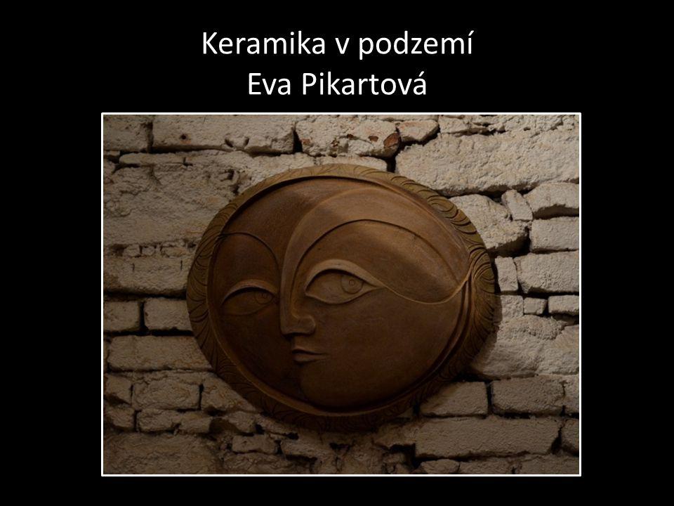 Keramika v podzemí Eva Pikartová