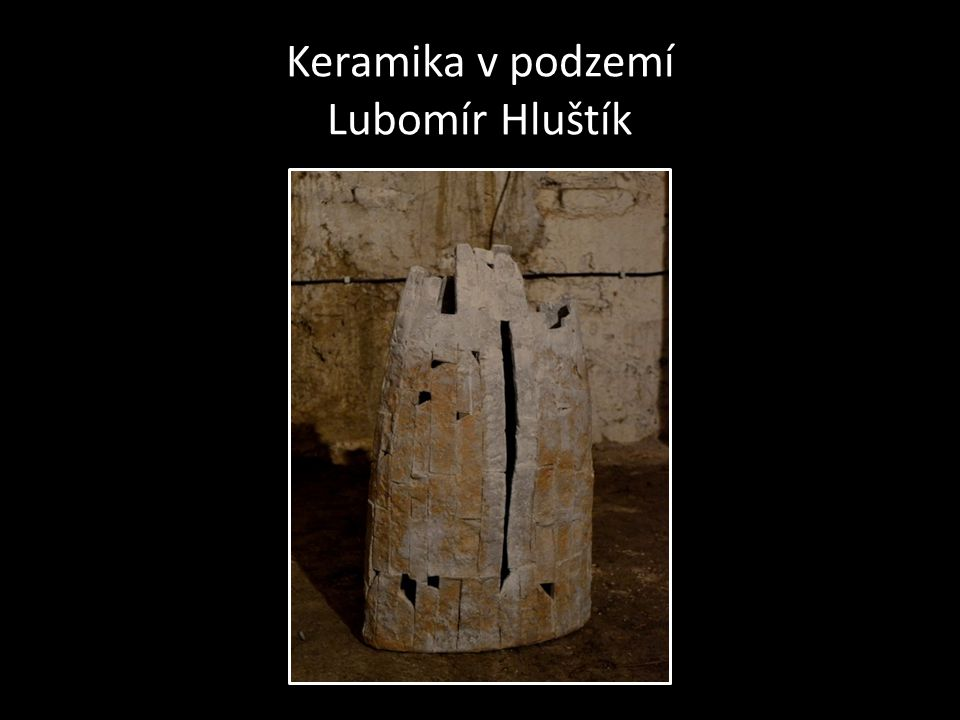 Keramika v podzemí Lubomír Hluštík
