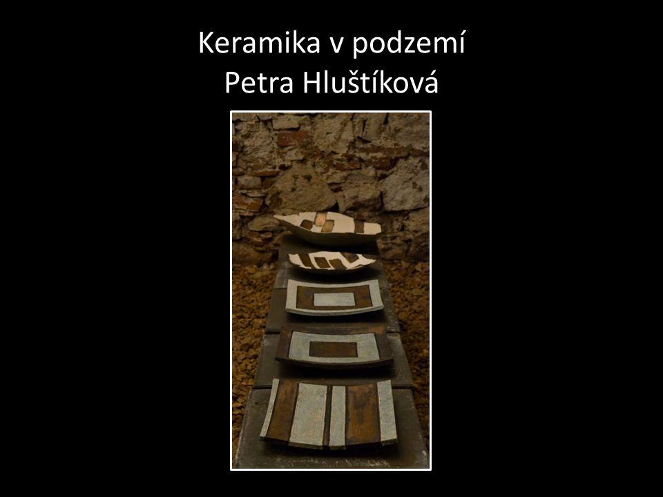 Keramika v podzemí Petra Hluštíková