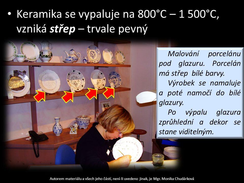 Keramika se vypaluje na 800°C – 1 500°C, vzniká střep – trvale pevný Autorem materiálu a všech jeho částí, není-li uvedeno jinak, je Mgr. Monika Chudá
